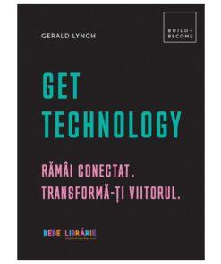 Get Technology. Ramai conectat. Transforma-ti viitorul