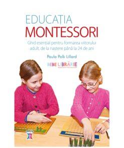 educatia montessori. ghid esential pentru formarea viitorului adult, de la nastere pana la 24 de ani