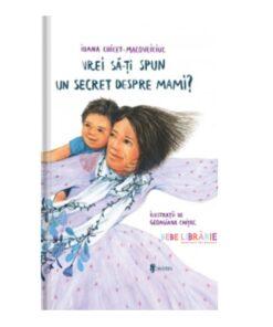 vrei sa-ti spun un secret despre mami
