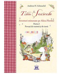 Tilda Soricela. Aventuri minunate pe Aleea Florilor. Povesti de iarna si toamna