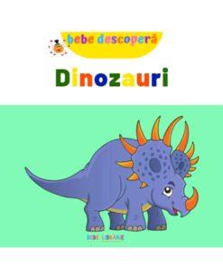 Dinozauri. Bebe descopera